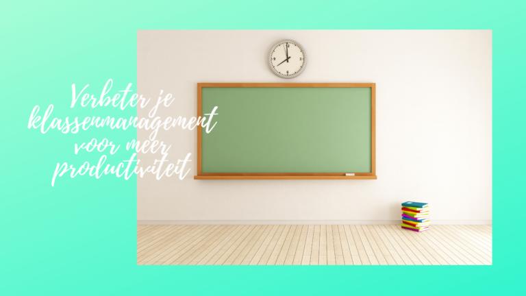 Verbeter je klassenmanagement voor meer productiviteit